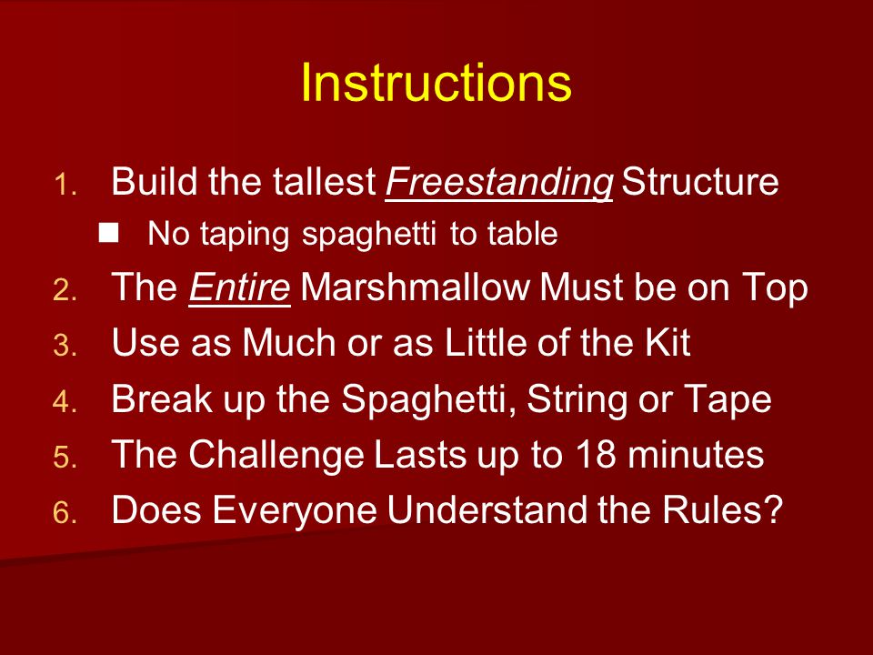 Instructions   Build the tallest Freestanding Structure No taping spaghetti to table   The Entire Marshmallow Must be on Top   Use as Much