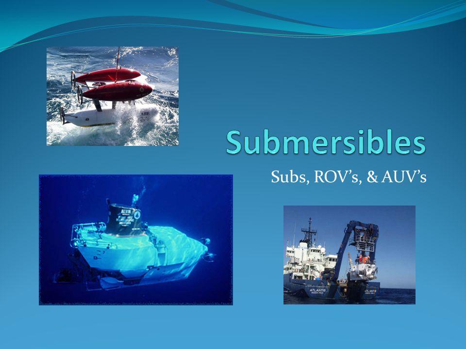 Subs, ROV's, & AUV's