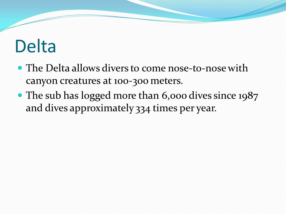Delta The Delta allows divers to come nose-to-nose with canyon creatures at 100-300 meters.
