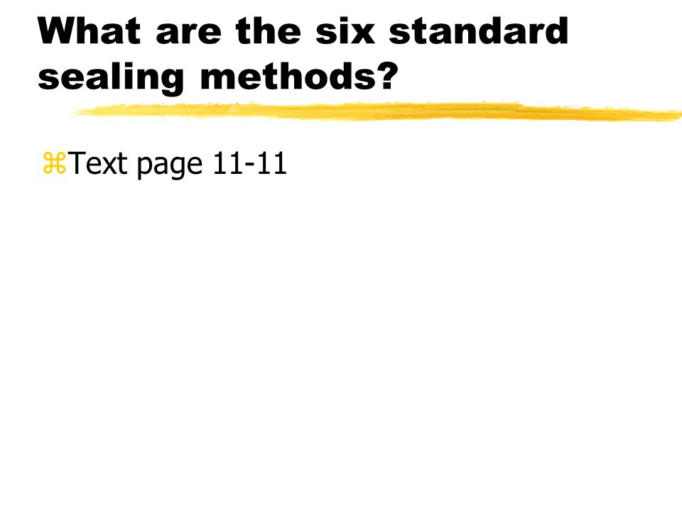 What are the six standard sealing methods zText page 11-11