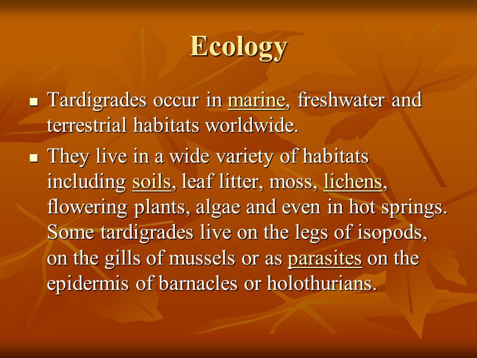Ecology Tardigrades occur in marine, freshwater and terrestrial habitats worldwide.