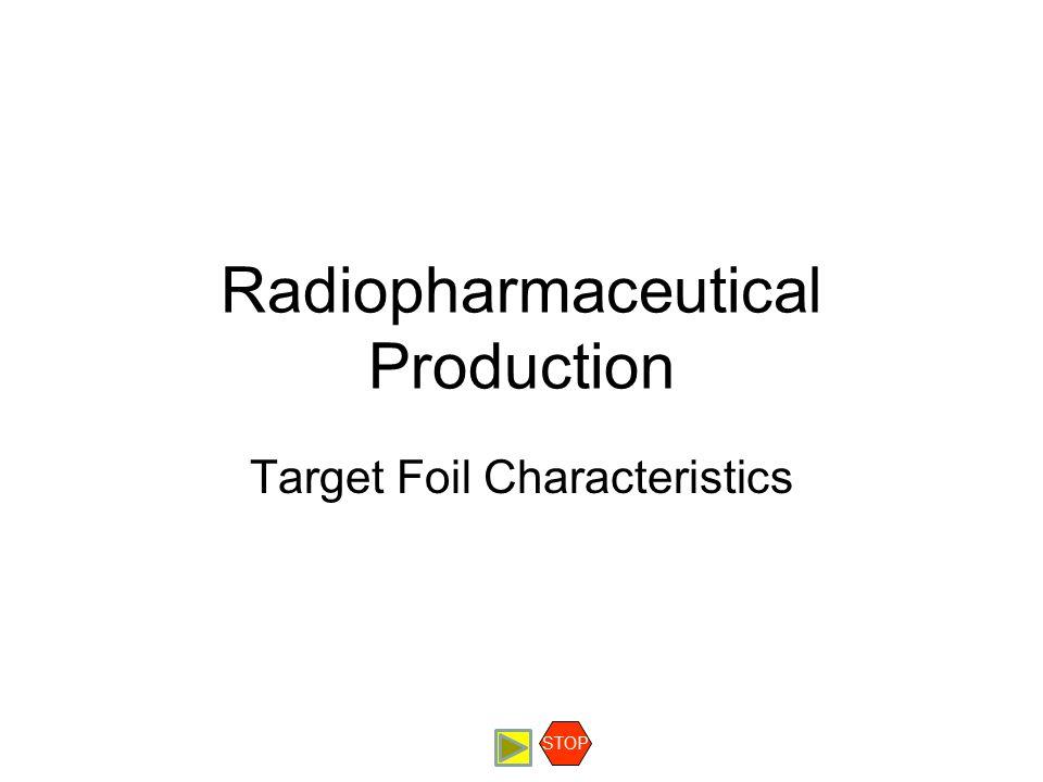 Radiopharmaceutical Production Target Foil Characteristics STOP