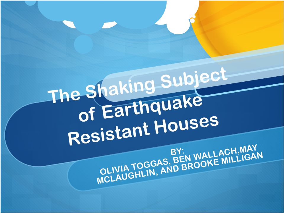 Problem/Purpose What types of structures can be built to best withstand earthquakes.