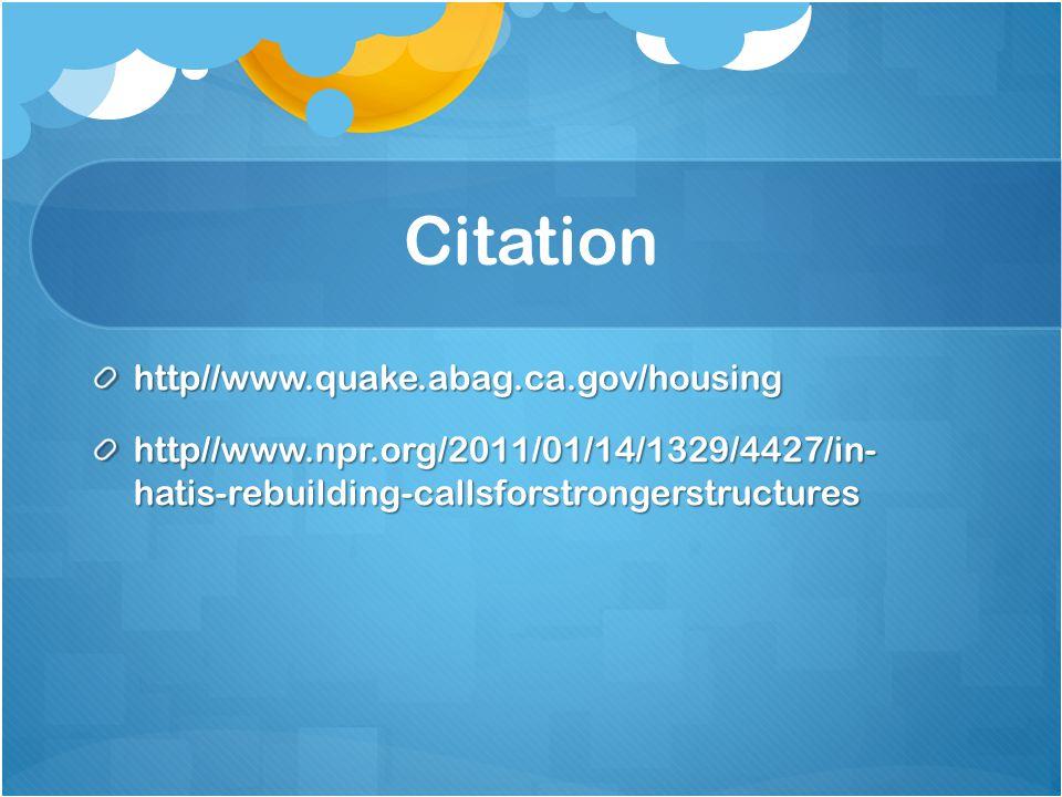 Citation http//www.quake.abag.ca.gov/housing http//www.npr.org/2011/01/14/1329/4427/in- hatis-rebuilding-callsforstrongerstructures