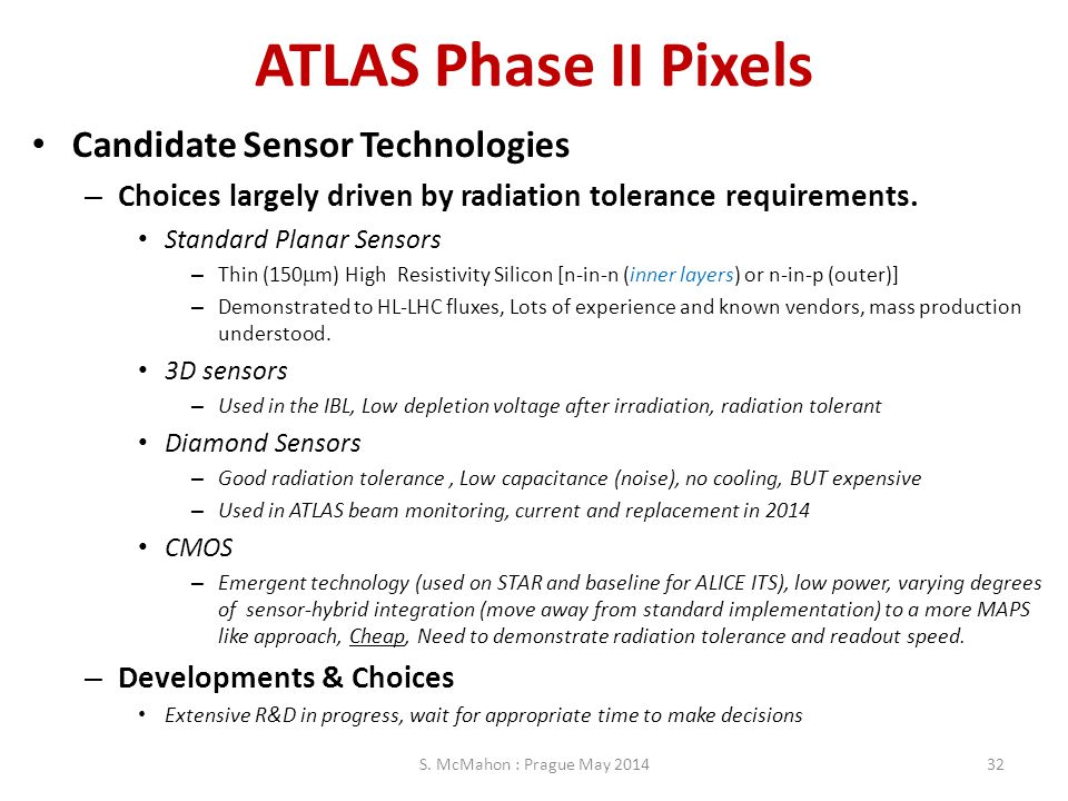 ATLAS Phase II Pixels Candidate Sensor Technologies – Choices largely driven by radiation tolerance requirements. Standard Planar Sensors – Thin (150