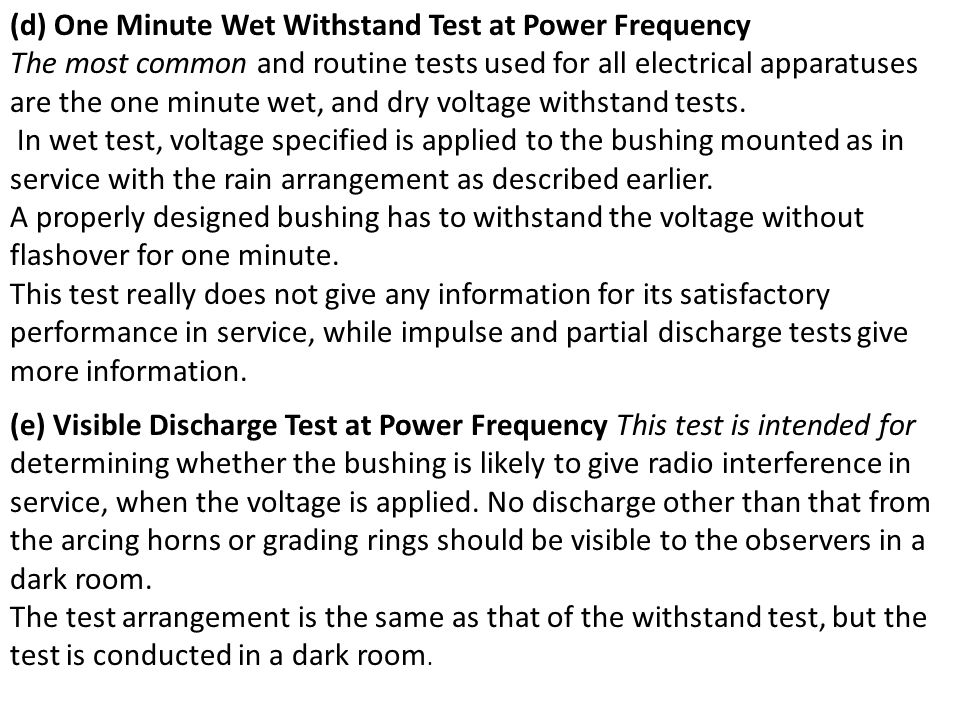 (d) One Minute Wet Withstand Test at Power Frequency The most common and routine tests used for all electrical apparatuses are the one minute wet, and