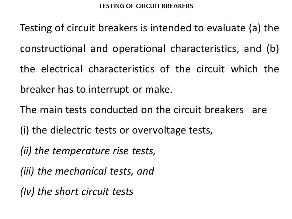 TESTING OF CIRCUIT BREAKERS Testing of circuit breakers is intended to evaluate (a) the constructional and operational characteristics, and (b) the el