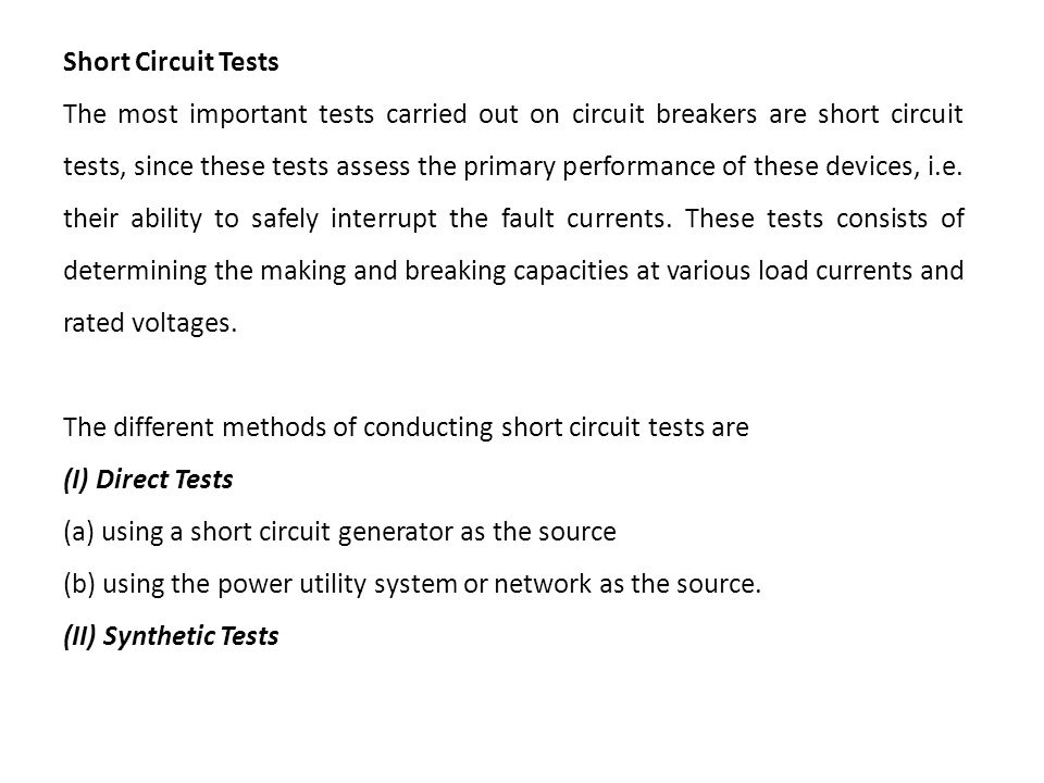 Short Circuit Tests The most important tests carried out on circuit breakers are short circuit tests, since these tests assess the primary performance