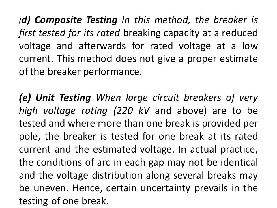 ( d) Composite Testing In this method, the breaker is first tested for its rated breaking capacity at a reduced voltage and afterwards for rated volta