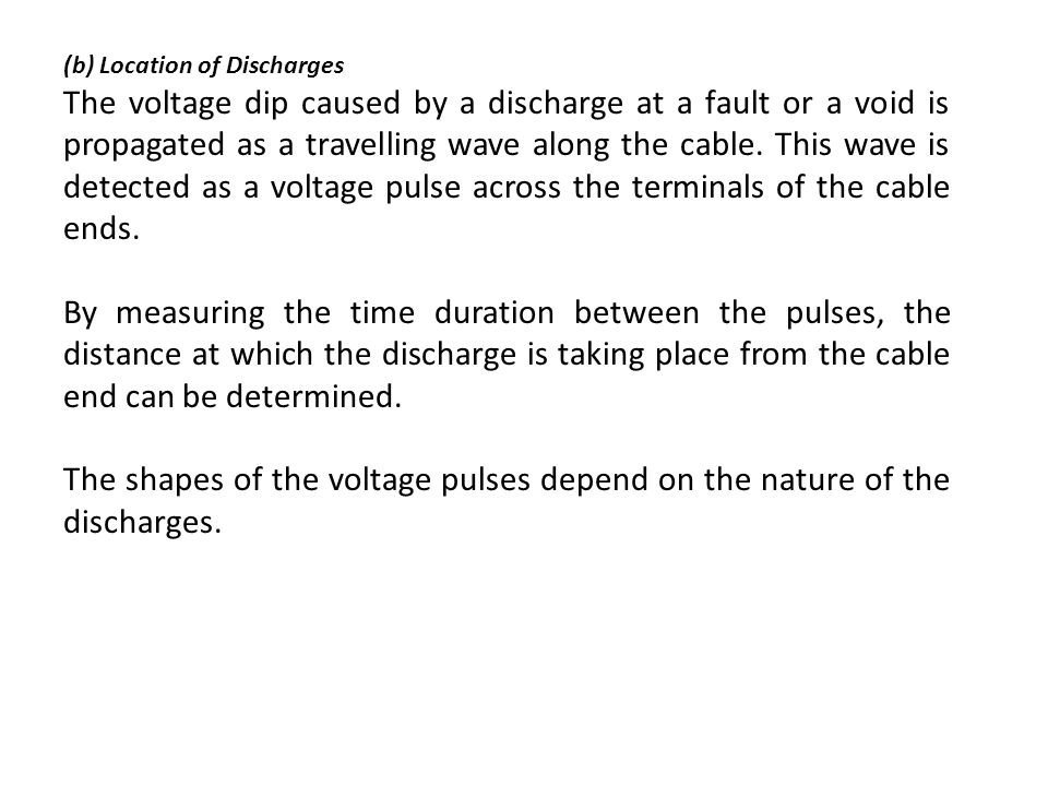 (b) Location of Discharges The voltage dip caused by a discharge at a fault or a void is propagated as a travelling wave along the cable. This wave is
