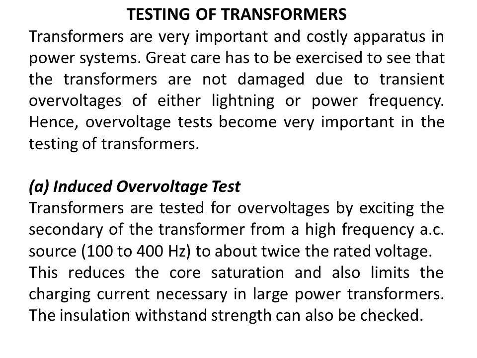TESTING OF TRANSFORMERS Transformers are very important and costly apparatus in power systems. Great care has to be exercised to see that the transfor