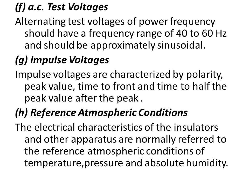 (f) a.c. Test Voltages Alternating test voltages of power frequency should have a frequency range of 40 to 60 Hz and should be approximately sinusoida