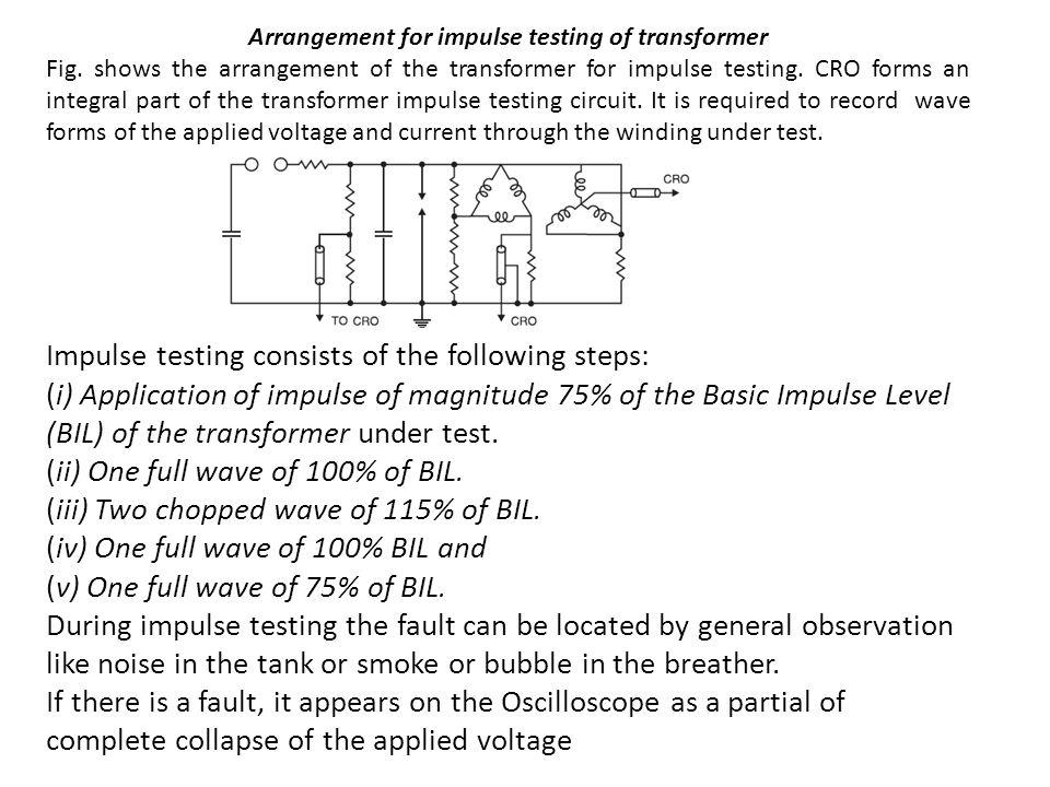 Arrangement for impulse testing of transformer Fig. shows the arrangement of the transformer for impulse testing. CRO forms an integral part of the tr