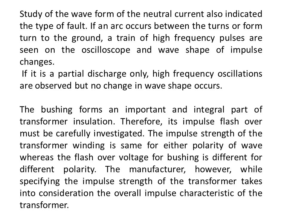 Study of the wave form of the neutral current also indicated the type of fault. If an arc occurs between the turns or form turn to the ground, a train