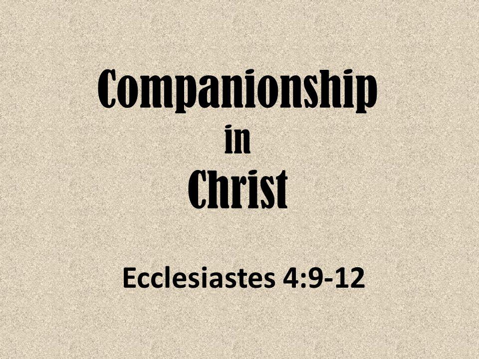 Companionship in Christ Ecclesiastes 4:9-12