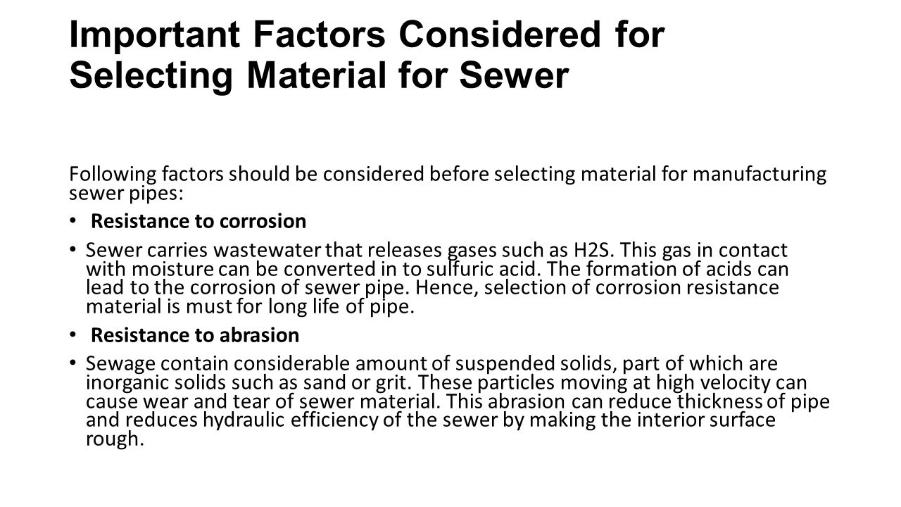 Important Factors Considered for Selecting Material for Sewer Following factors should be considered before selecting material for manufacturing sewer