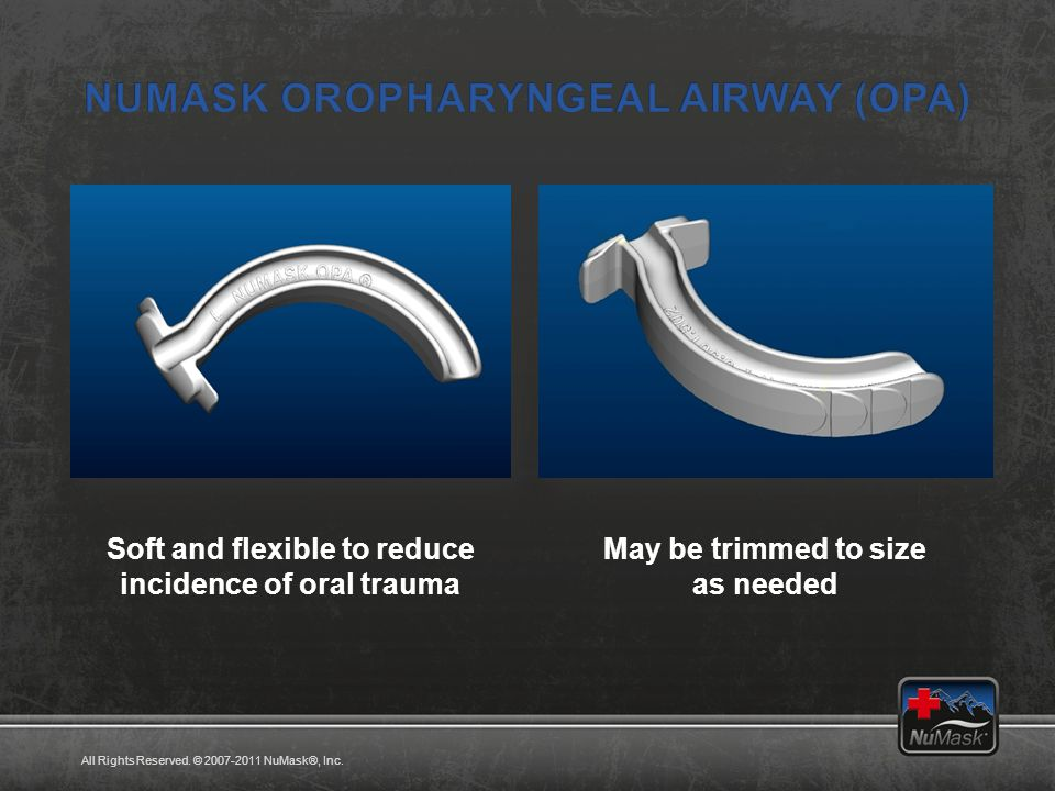 Soft and flexible to reduce incidence of oral trauma May be trimmed to size as needed All Rights Reserved.