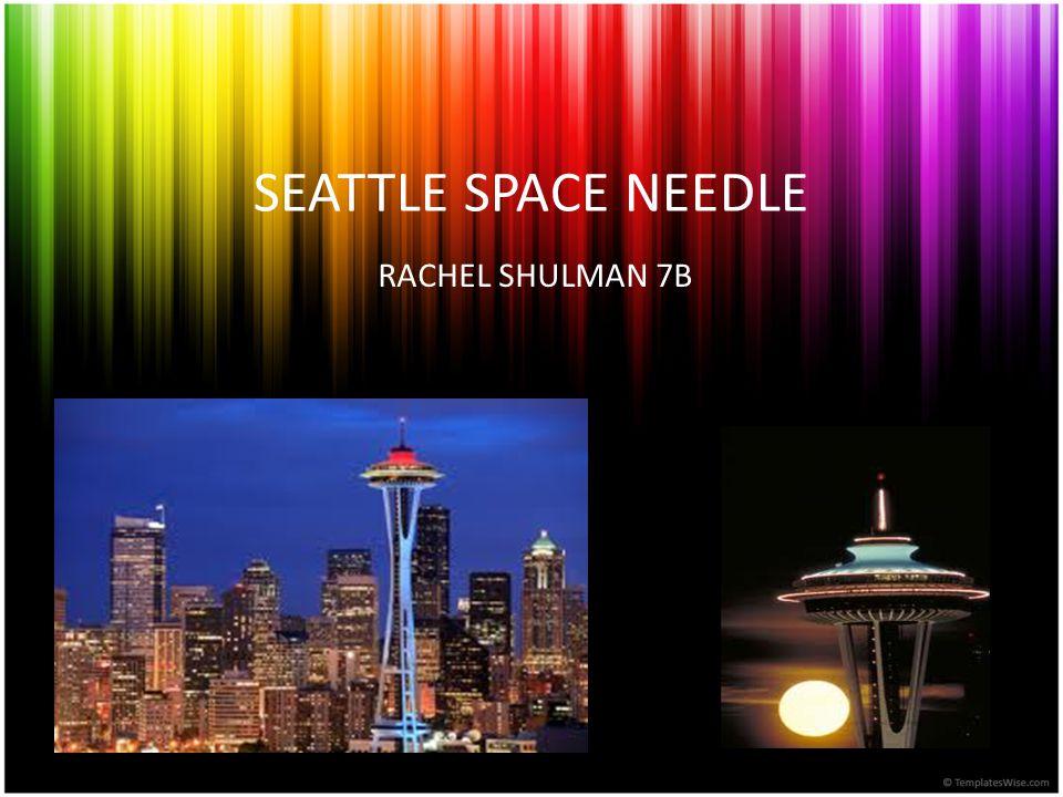 SEATTLE SPACE NEEDLE RACHEL SHULMAN 7B