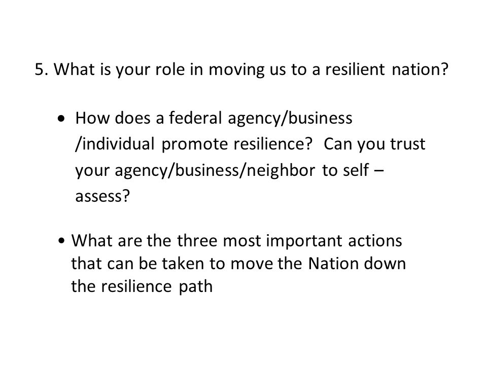 5. What is your role in moving us to a resilient nation.