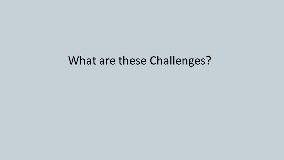 What are these Challenges