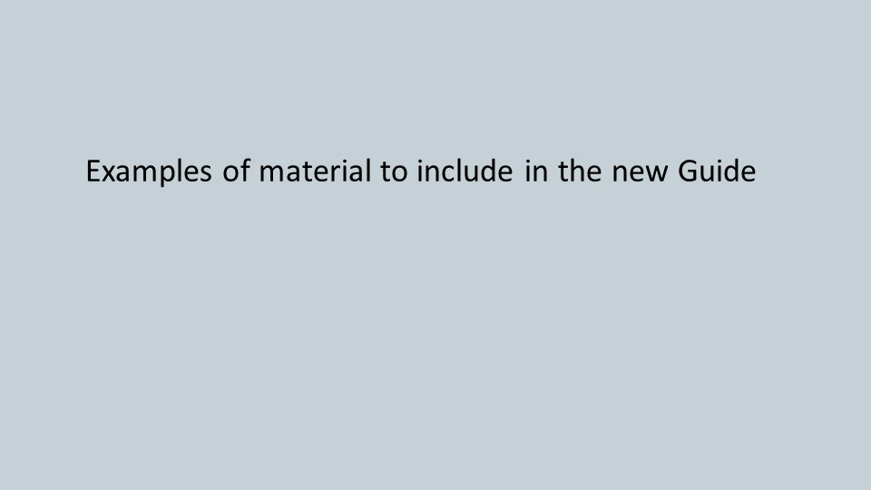 Examples of material to include in the new Guide