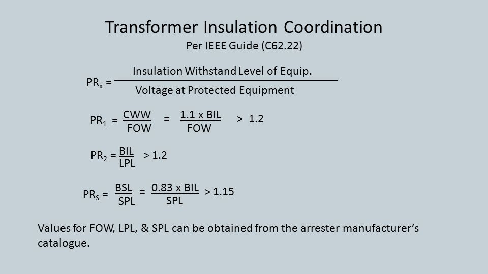 Transformer Insulation Coordination Per IEEE Guide (C62.22) Values for FOW, LPL, & SPL can be obtained from the arrester manufacturer's catalogue.