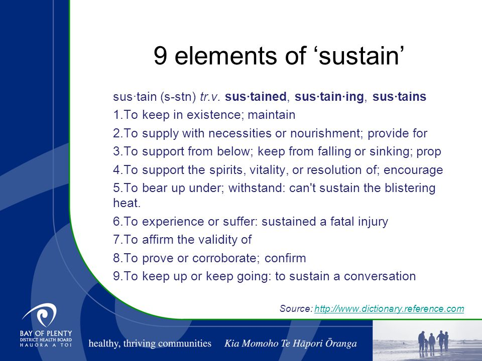 9 elements of 'sustain' sus·tain (s-stn) tr.v.