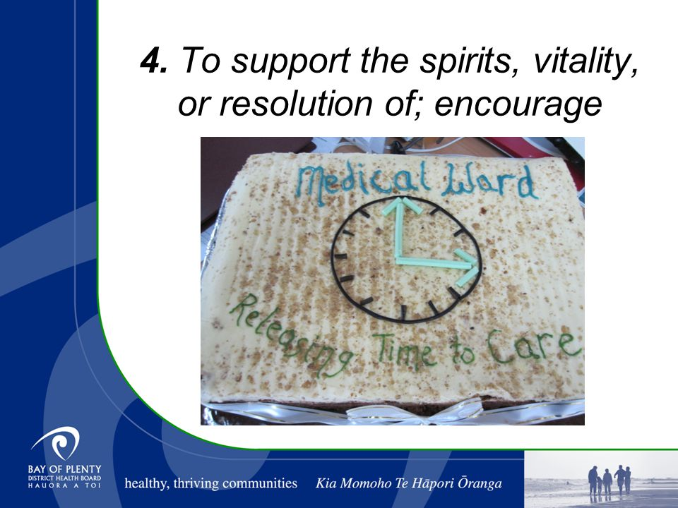 4. To support the spirits, vitality, or resolution of; encourage