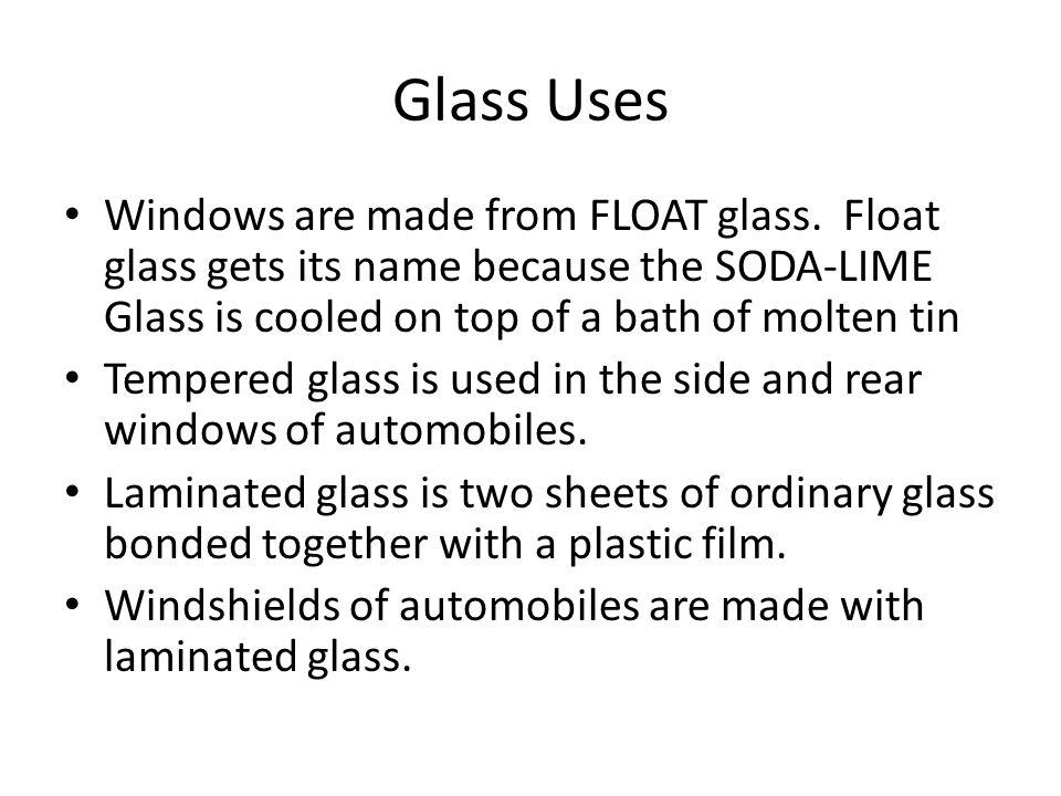 Glass Uses Windows are made from FLOAT glass.