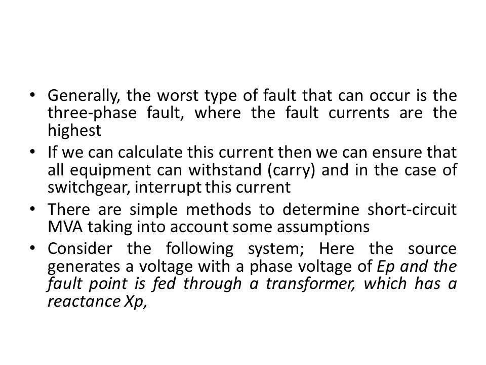 Generally, the worst type of fault that can occur is the three-phase fault, where the fault currents are the highest If we can calculate this current