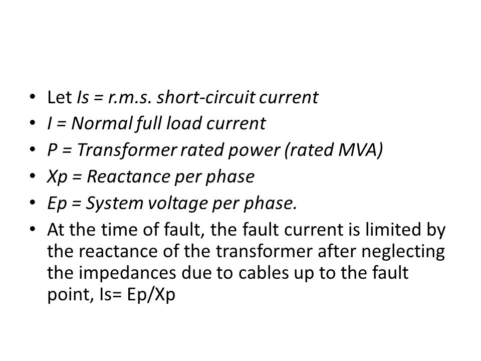 Let Is = r.m.s. short-circuit current I = Normal full load current P = Transformer rated power (rated MVA) Xp = Reactance per phase Ep = System voltag