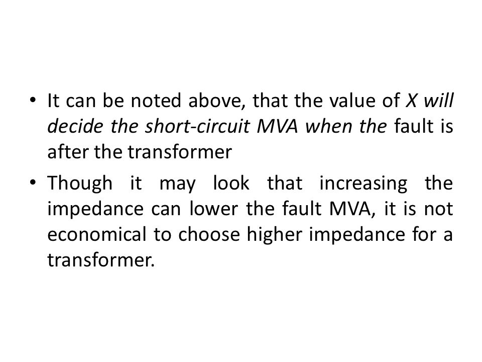 It can be noted above, that the value of X will decide the short-circuit MVA when the fault is after the transformer Though it may look that increasin