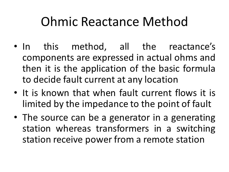 Ohmic Reactance Method In this method, all the reactance's components are expressed in actual ohms and then it is the application of the basic formula