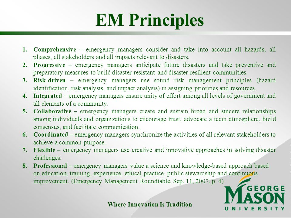 EM Principles 1.Comprehensive – emergency managers consider and take into account all hazards, all phases, all stakeholders and all impacts relevant to disasters.