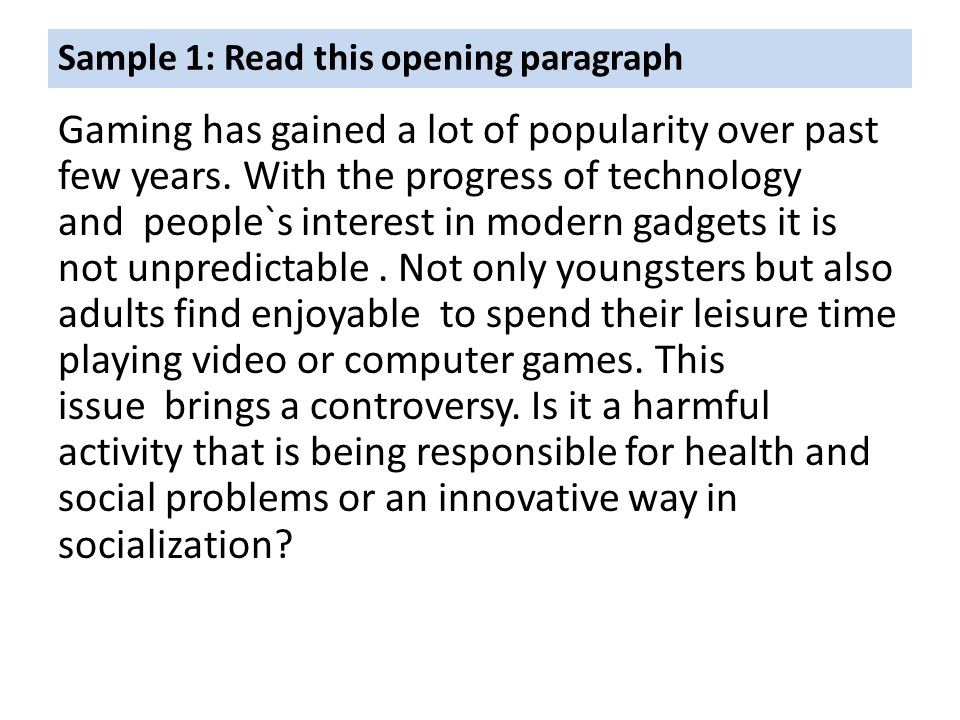 Sample 1: Read this opening paragraph Gaming has gained a lot of popularity over 0 past few years.