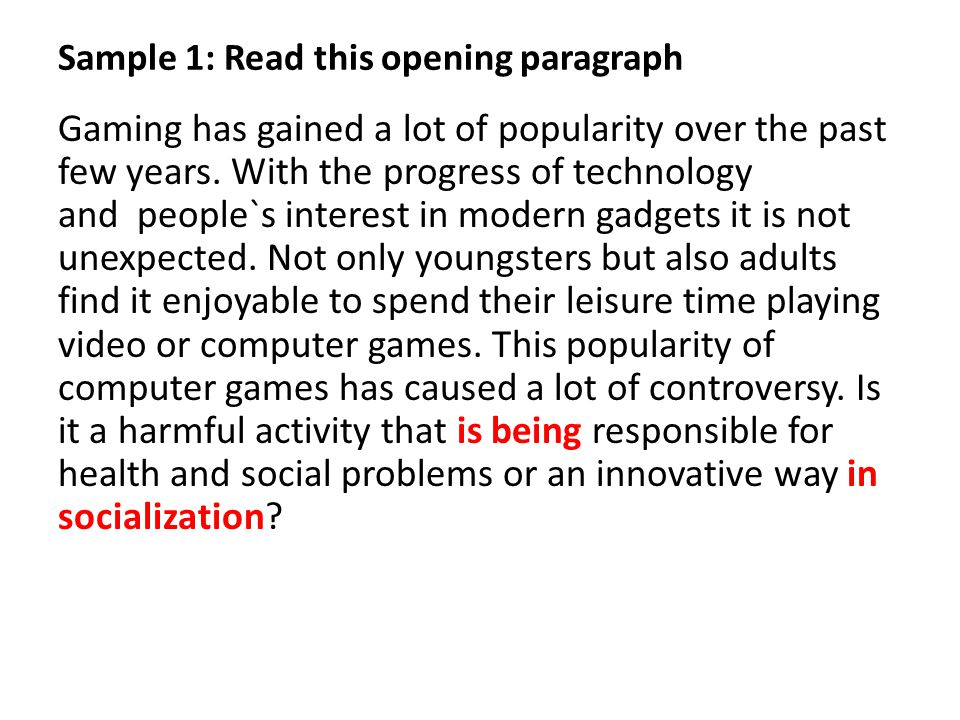 Sample 1: Read this opening paragraph Gaming has gained a lot of popularity over the past few years.