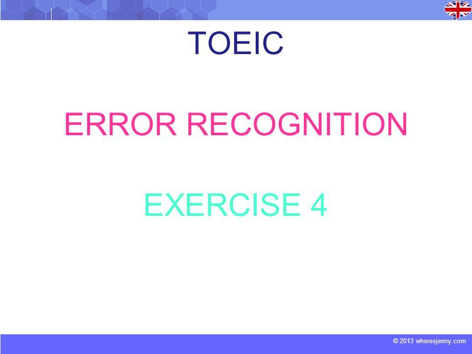 © 2013 wheresjenny.com TOEIC ERROR RECOGNITION EXERCISE 4