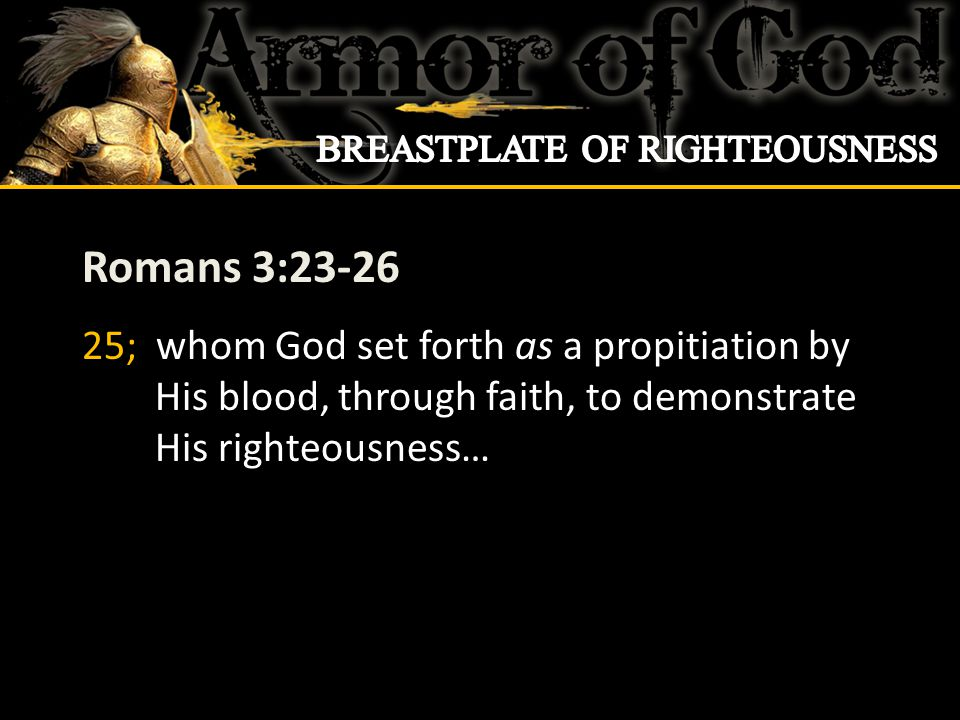 Romans 3:23-26 25; whom God set forth as a propitiation by His blood, through faith, to demonstrate His righteousness…