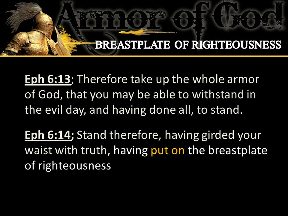 Eph 6:13; Therefore take up the whole armor of God, that you may be able to withstand in the evil day, and having done all, to stand.