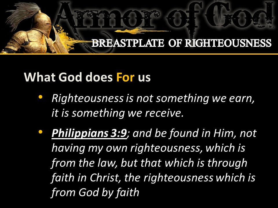 What God does For us Righteousness is not something we earn, it is something we receive.