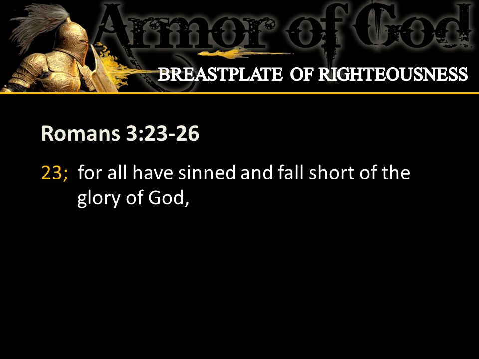 Romans 3:23-26 23; for all have sinned and fall short of the glory of God,