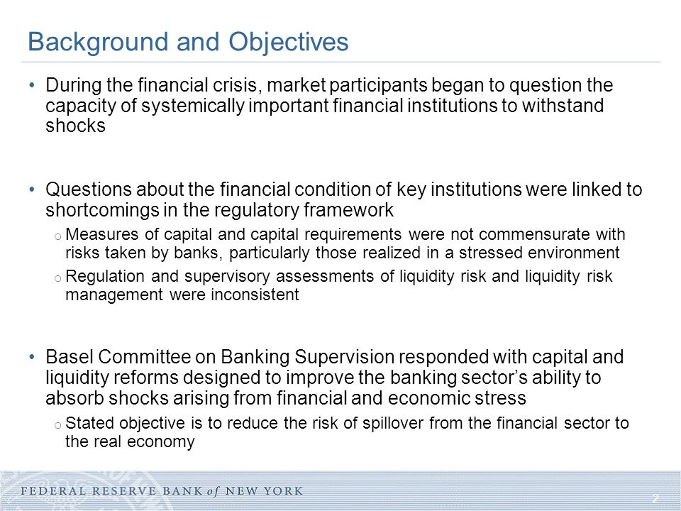 2 Background and Objectives During the financial crisis, market participants began to question the capacity of systemically important financial instit