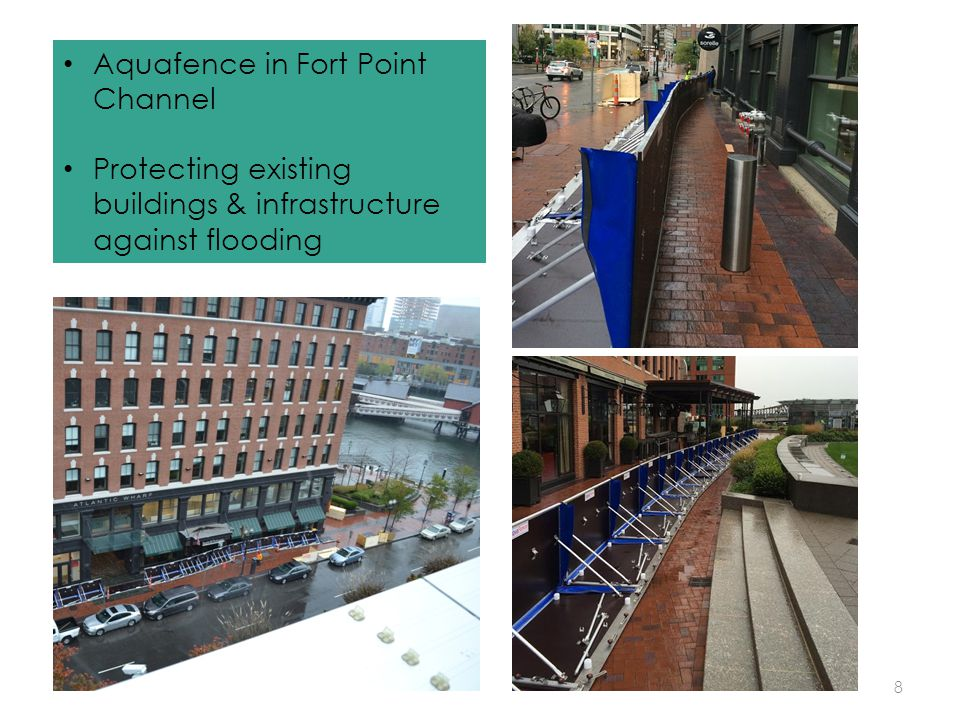 8 Aquafence in Fort Point Channel Protecting existing buildings & infrastructure against flooding