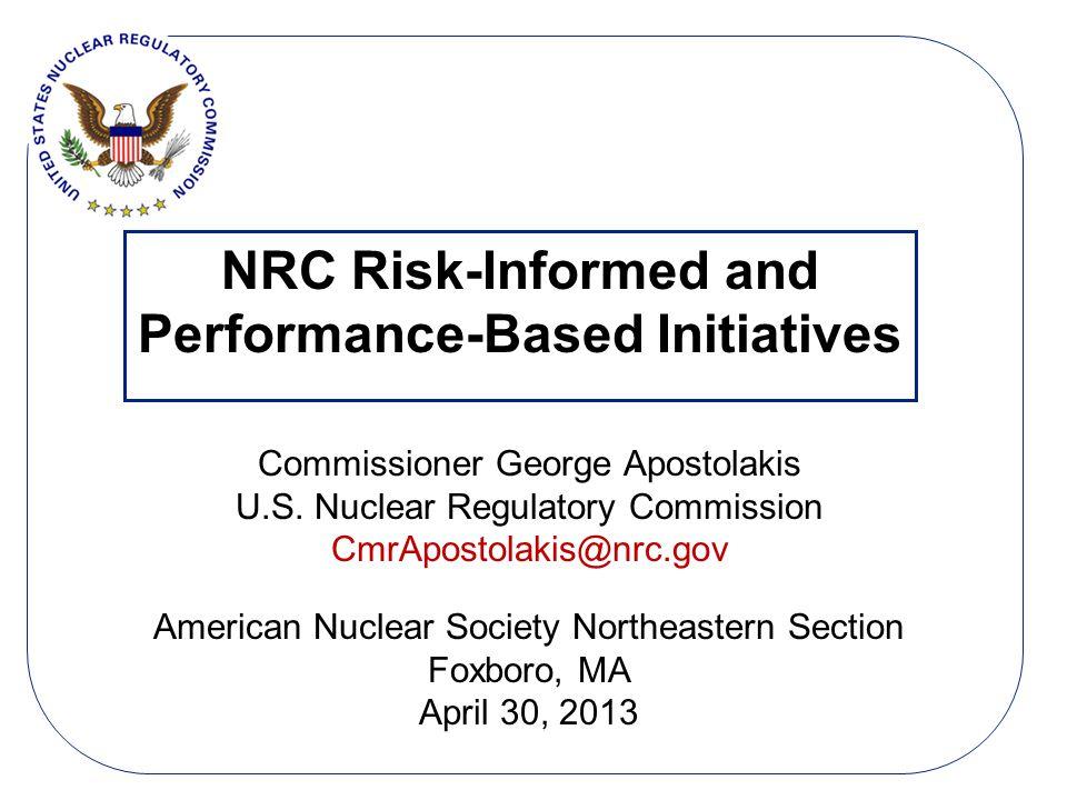 NRC Risk-Informed and Performance-Based Initiatives Commissioner George Apostolakis U.S. Nuclear Regulatory Commission CmrApostolakis@nrc.gov American