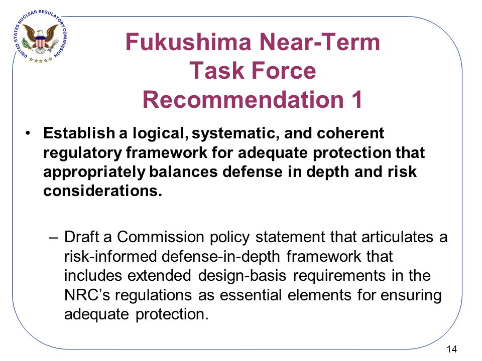 Fukushima Near-Term Task Force Recommendation 1 14 Establish a logical, systematic, and coherent regulatory framework for adequate protection that app