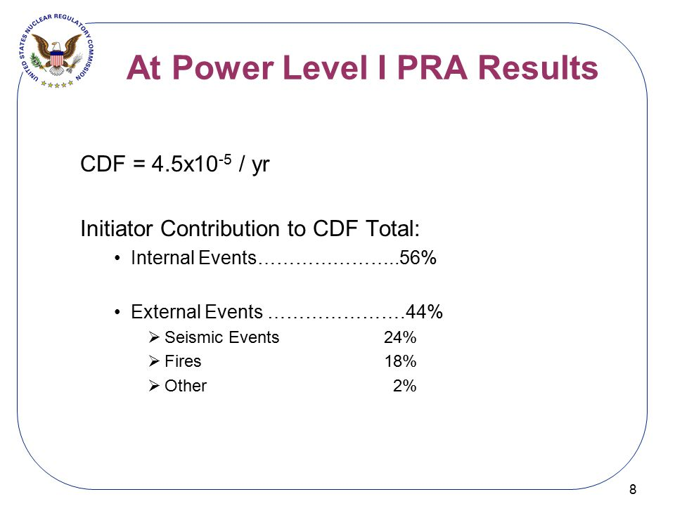 At Power Level I PRA Results 8 CDF = 4.5x10 -5 / yr Initiator Contribution to CDF Total: Internal Events…………………..56% External Events ………………….44%  Sei