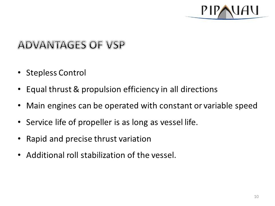 Stepless Control Equal thrust & propulsion efficiency in all directions Main engines can be operated with constant or variable speed Service life of p