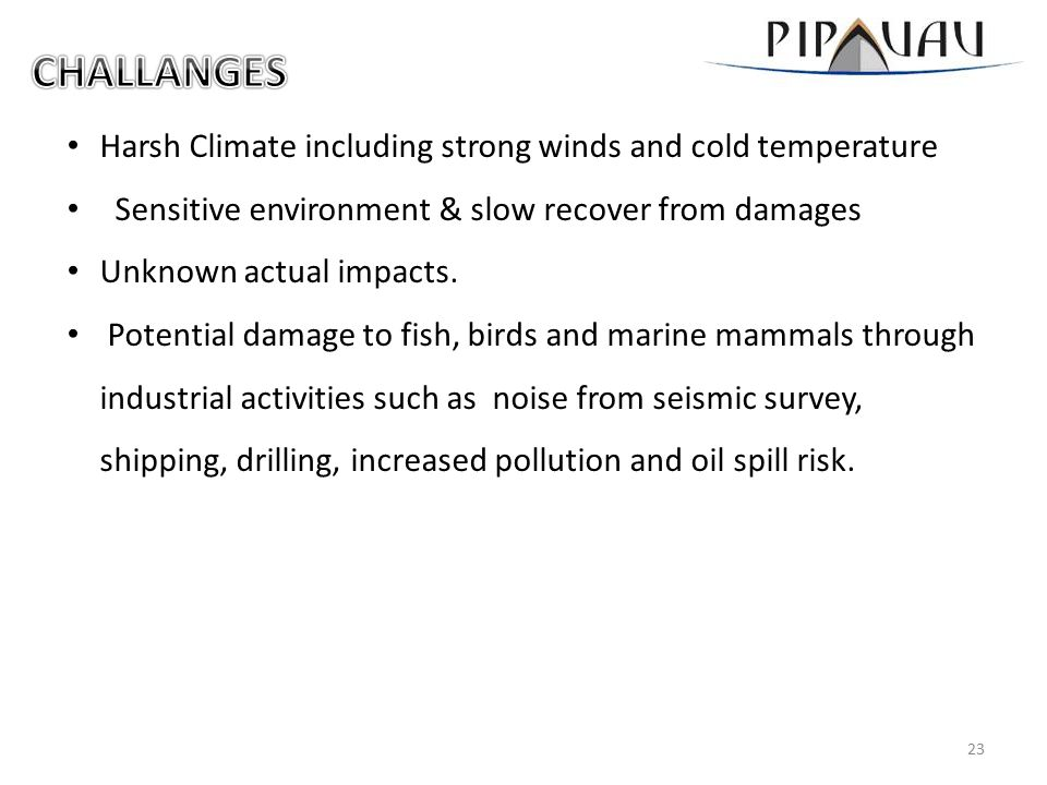 Harsh Climate including strong winds and cold temperature Sensitive environment & slow recover from damages Unknown actual impacts.