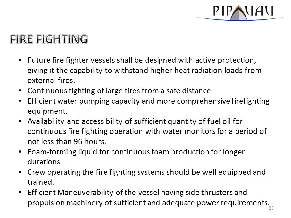 Future fire fighter vessels shall be designed with active protection, giving it the capability to withstand higher heat radiation loads from external fires.