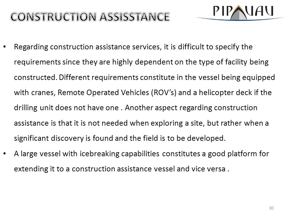 Regarding construction assistance services, it is difficult to specify the requirements since they are highly dependent on the type of facility being